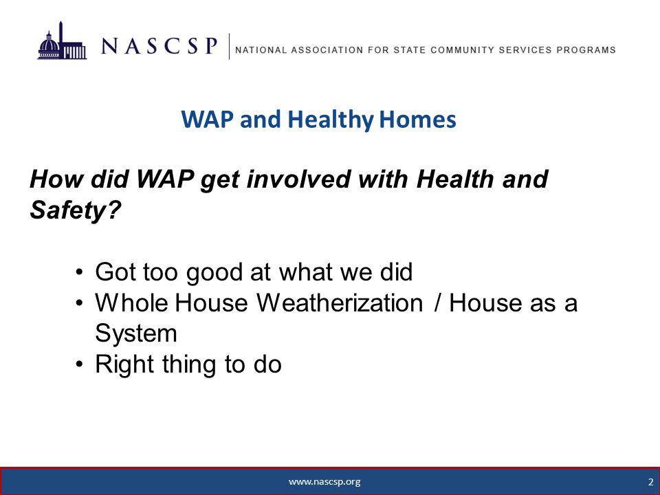 www.nascsp.org 3 WAP and Healthy Homes 3 www.nascsp.org But WAP is an energy efficiency program.