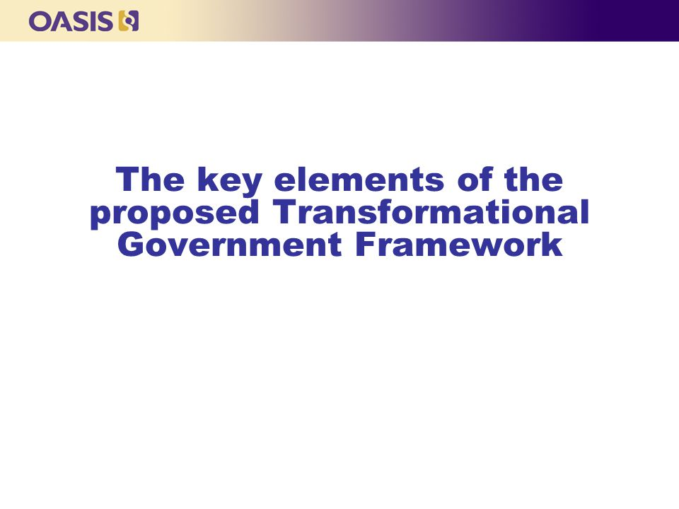 The key elements of the proposed Transformational Government Framework