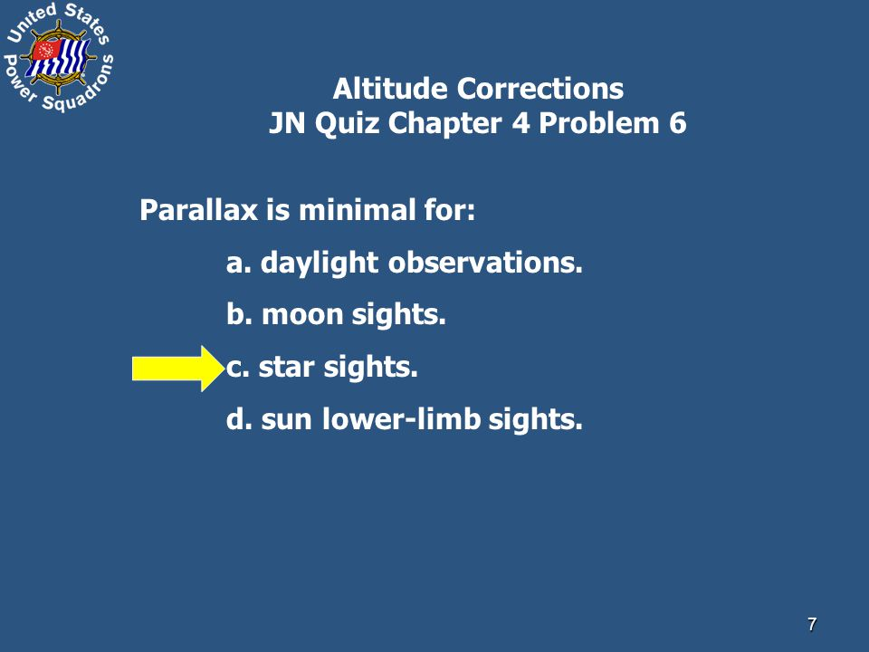 8 Altitude Corrections JN Quiz Chapter 4 Problem 7 The main correction for an Sun LL sight is subtracted from ha.