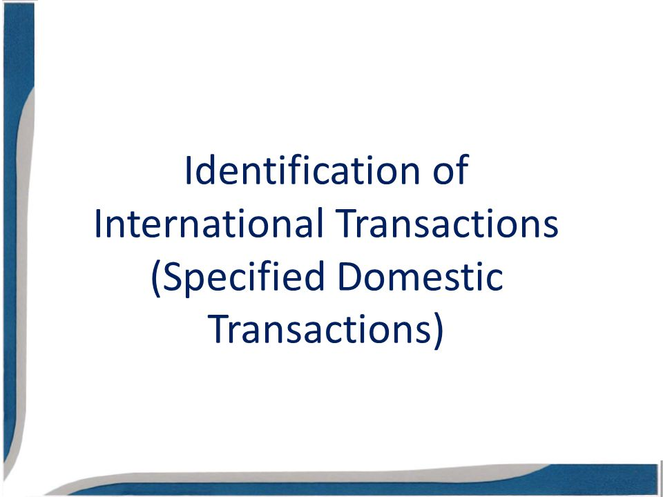 Identification of International Transactions (Specified Domestic Transactions)