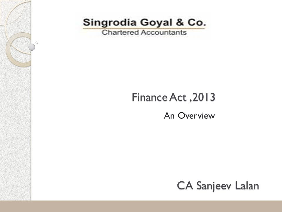 Finance Act,2013 An Overview 1 CA Sanjeev Lalan