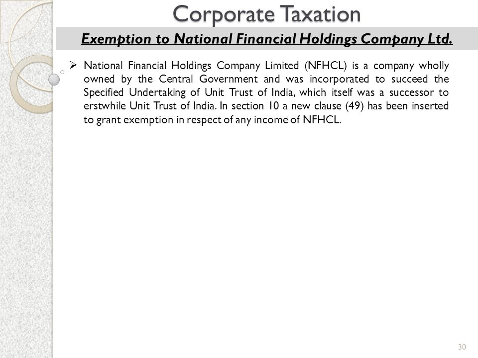 30 Corporate Taxation Exemption to National Financial Holdings Company Ltd.  National Financial Holdings Company Limited (NFHCL) is a company wholly