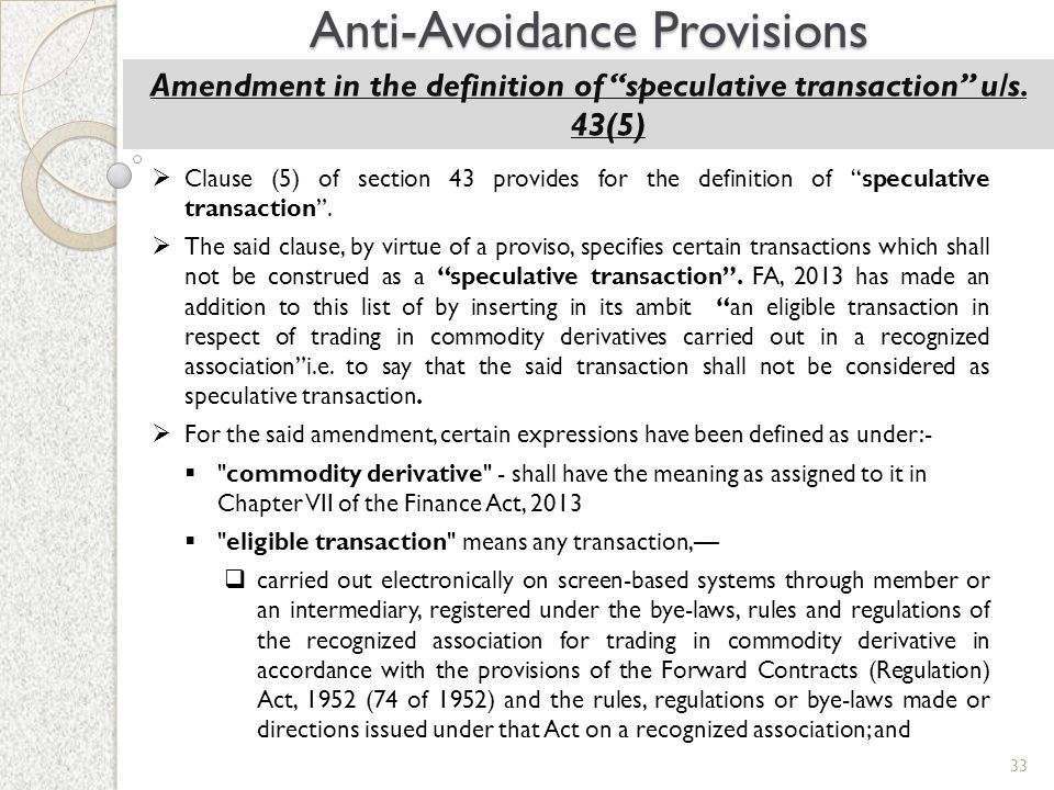 "33 Anti-Avoidance Provisions Amendment in the definition of ""speculative transaction"" u/s. 43(5)  Clause (5) of section 43 provides for the definitio"