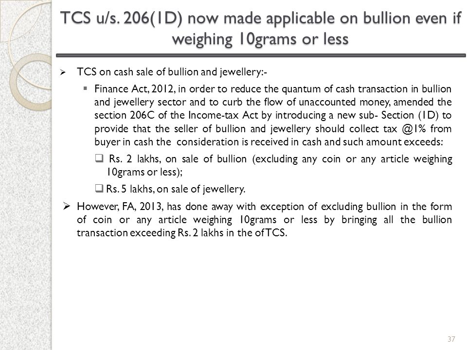  TCS on cash sale of bullion and jewellery:-  Finance Act, 2012, in order to reduce the quantum of cash transaction in bullion and jewellery sector