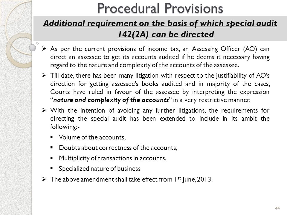 44 Procedural Provisions Additional requirement on the basis of which special audit 142(2A) can be directed  As per the current provisions of income