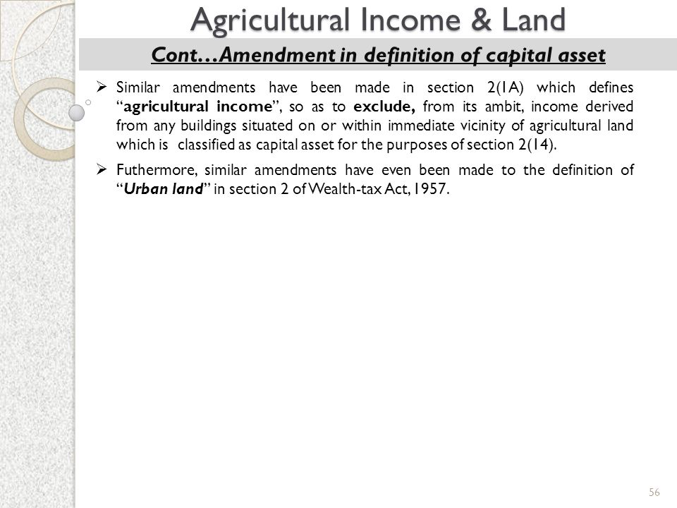 "56 Agricultural Income & Land Cont…Amendment in definition of capital asset  Similar amendments have been made in section 2(1A) which defines ""agricu"