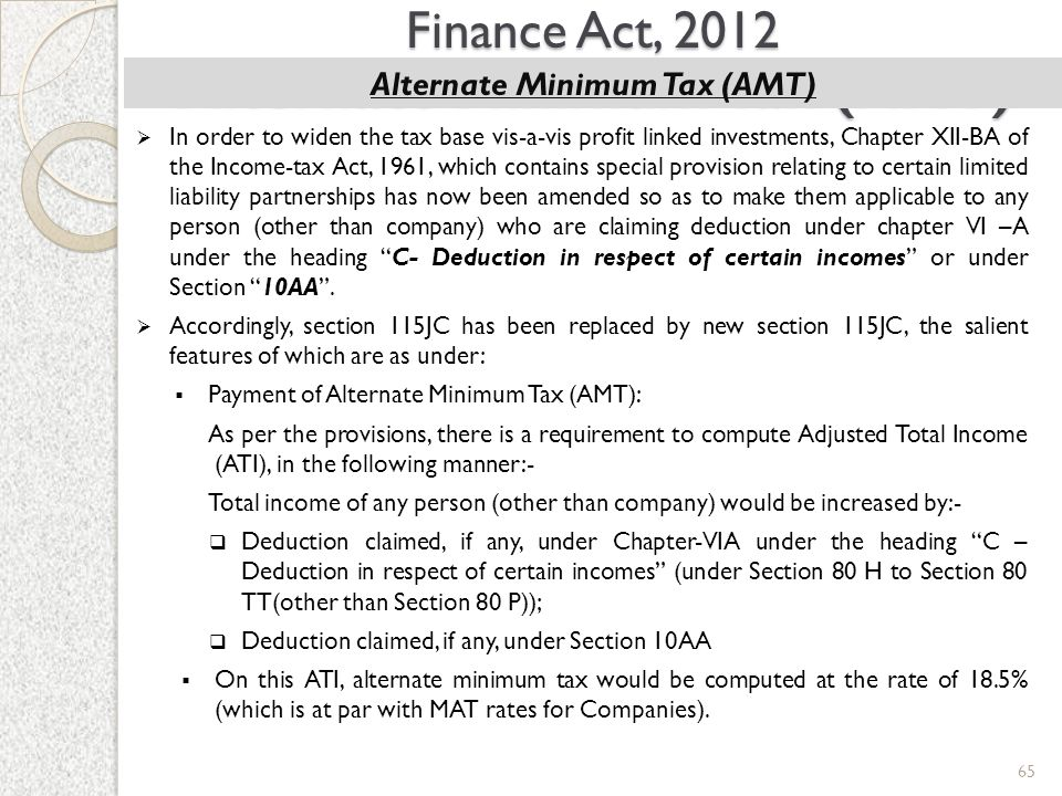 Alternate Minimum Tax (AMT)  In order to widen the tax base vis-a-vis profit linked investments, Chapter XII-BA of the Income-tax Act, 1961, which co