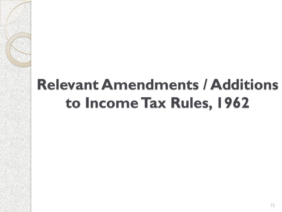 Relevant Amendments / Additions to Income Tax Rules, 1962 75