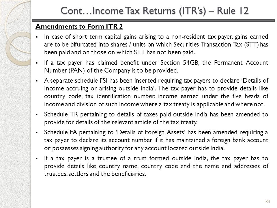 Amendments to Form ITR 2  In case of short term capital gains arising to a non-resident tax payer, gains earned are to be bifurcated into shares / un
