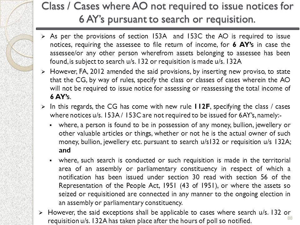  As per the provisions of section 153A and 153C the AO is required to issue notices, requiring the assessee to file return of income, for 6 AY's in c