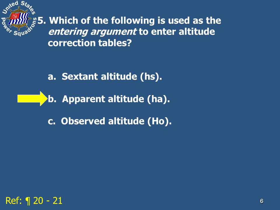6 5.Which of the following is used as the entering argument to enter altitude correction tables.