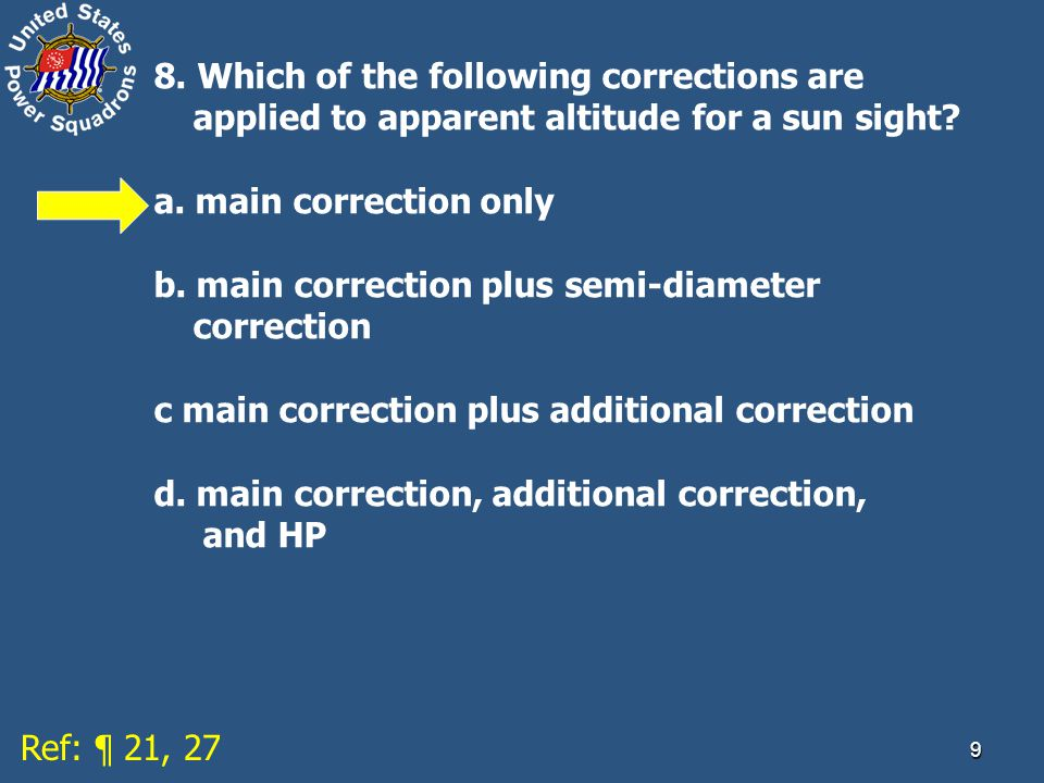 9 8.Which of the following corrections are applied to apparent altitude for a sun sight.
