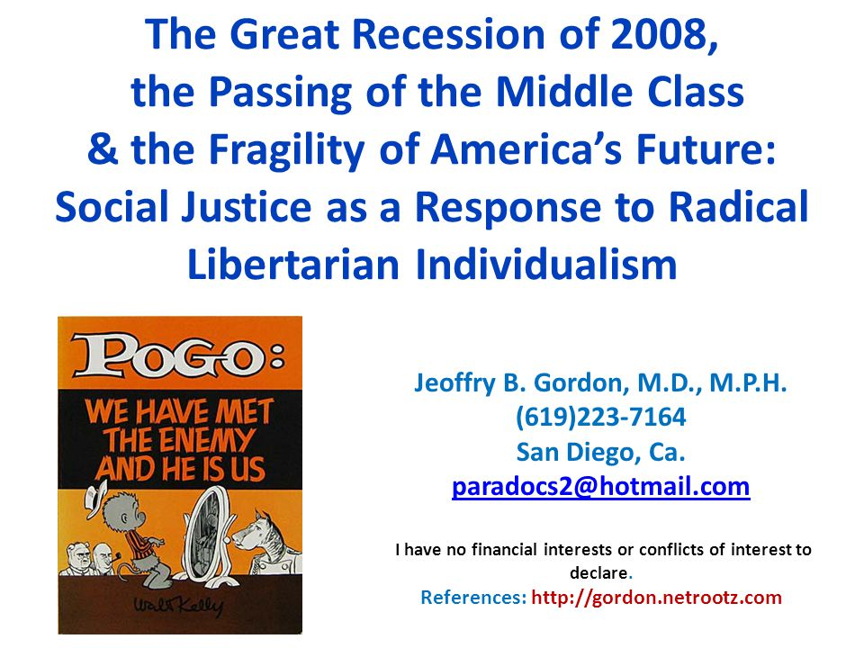 The Great Recession of 2008, the Passing of the Middle Class & the Fragility of America's Future: Social Justice as a Response to Radical Libertarian Individualism Jeoffry B.