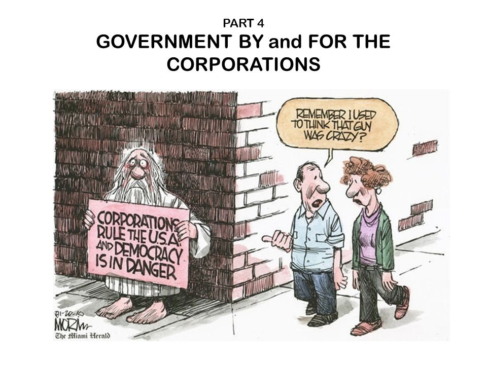 PART 4 GOVERNMENT BY and FOR THE CORPORATIONS