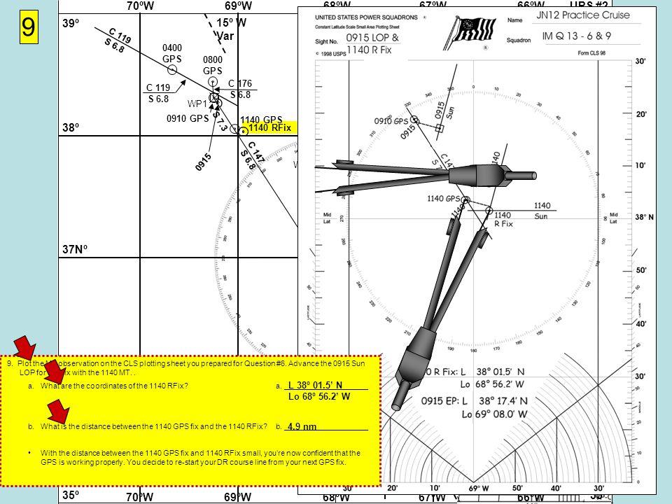 UPS #268ºW69ºW70ºW67ºW66ºW 37Nº 38º 39º 36º 35º 37Nº 38º 39º 36º 35º 68ºW69ºW70ºW67ºW66ºW 15º W Var (ZD +5)(ZD +4) (ZD +5)(ZD +4) WP2 Cape Hatteras Virgin Rock 058-238º WP3 WP4 Cape Hatteras Gibraltar 071-251º WP1 9 0400 GPS C 119 S 6.8 0800 GPS C 119 S 6.8 C 176 S 6.8 0910 GPS 0915 1140 RFix 1140 GPS 9.