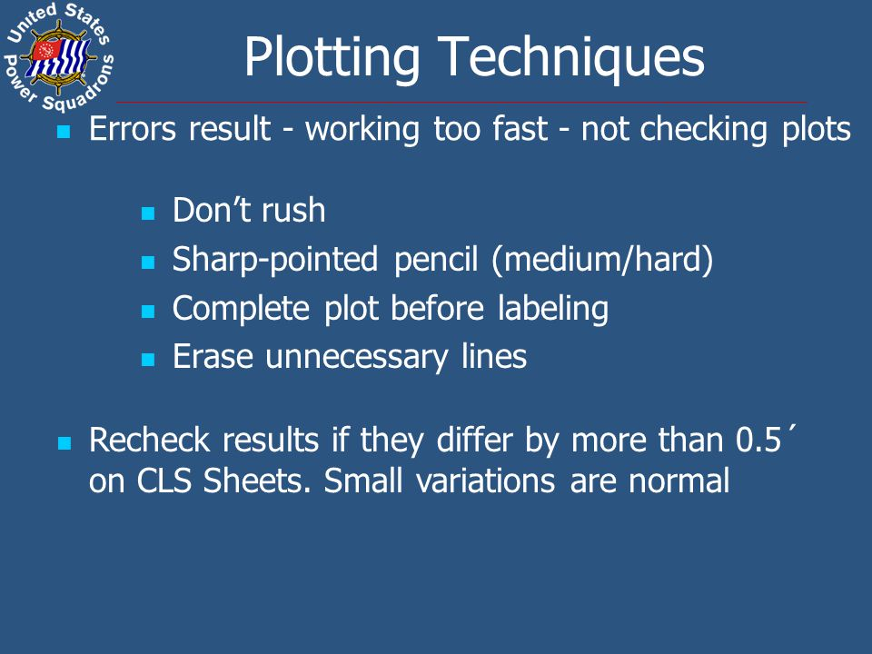 Plotting Techniques Don't rush Sharp-pointed pencil (medium/hard) Complete plot before labeling Erase unnecessary lines Errors result - working too fa