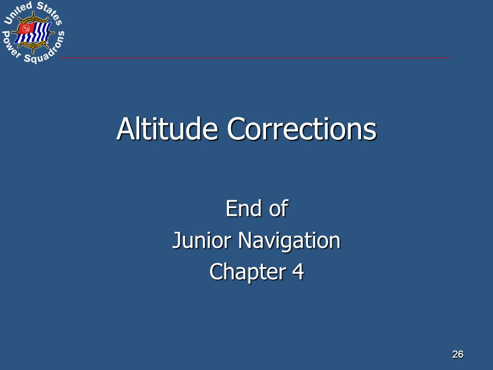 26 Altitude Corrections End of Junior Navigation Chapter 4