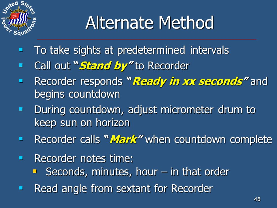 "45 Alternate Method  To take sights at predetermined intervals  Call out ""Stand by"" to Recorder  Recorder responds ""Ready in xx seconds"" and begins"