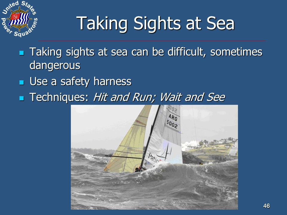 46 Taking Sights at Sea Taking sights at sea can be difficult, sometimes dangerous Taking sights at sea can be difficult, sometimes dangerous Use a sa