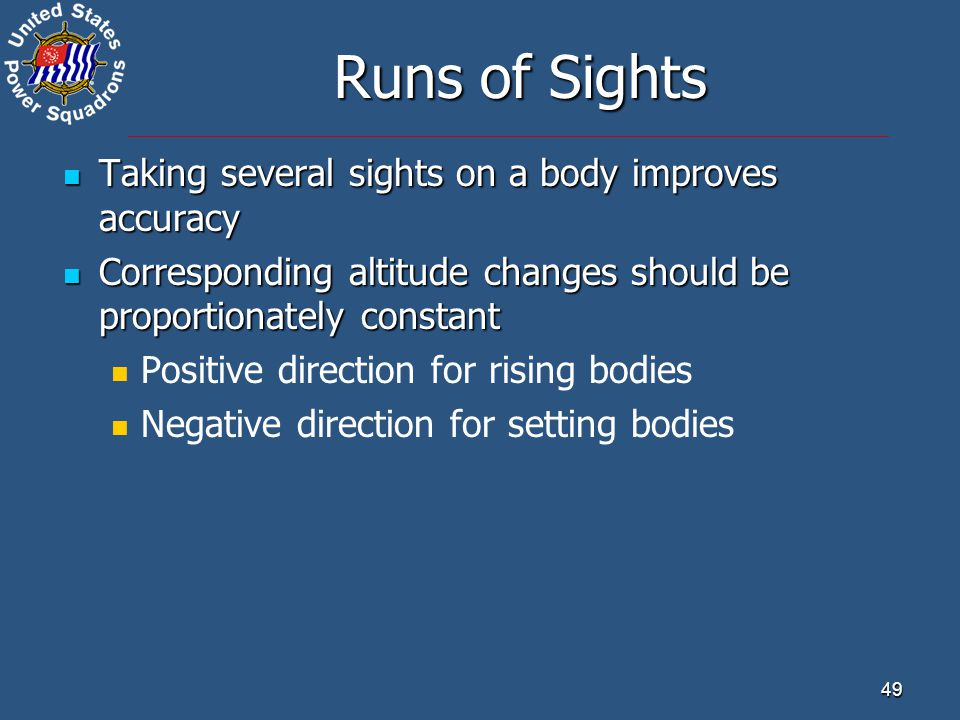 49 Runs of Sights Taking several sights on a body improves accuracy Taking several sights on a body improves accuracy Corresponding altitude changes s