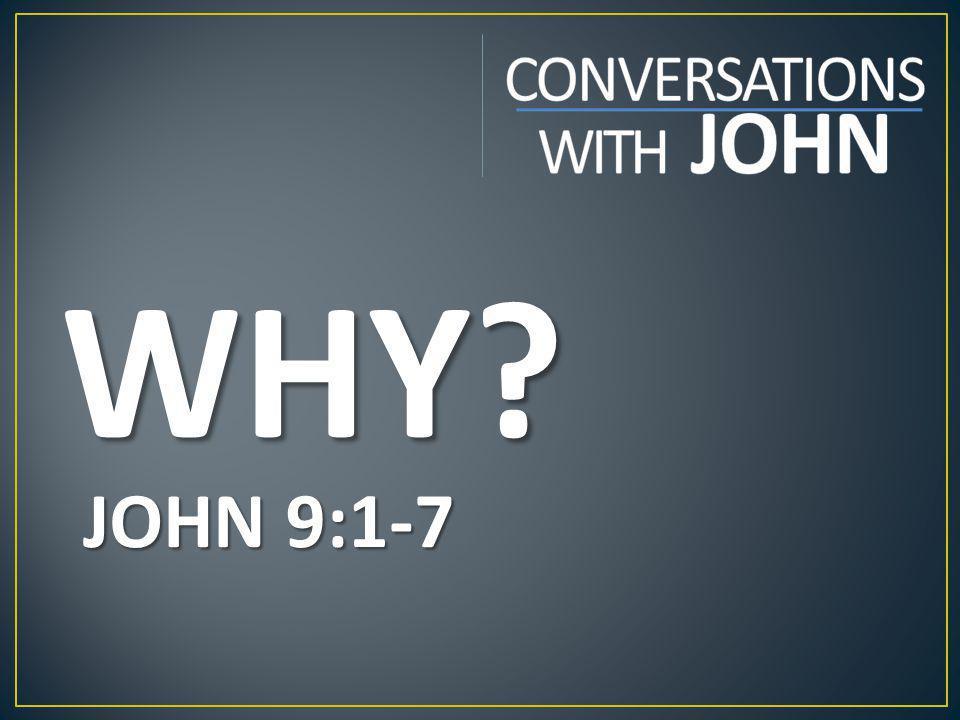 WHY? JOHN 9:1-7