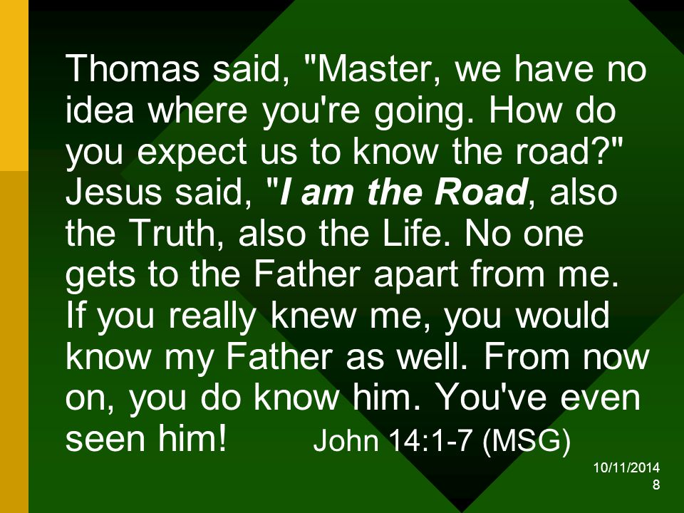 10/11/2014 8 Thomas said, Master, we have no idea where you re going.