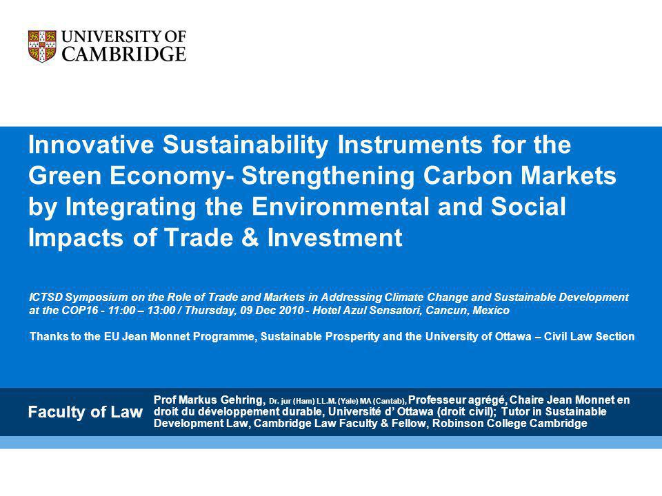 Innovative Sustainability Instruments for the Green Economy- Strengthening Carbon Markets by Integrating the Environmental and Social Impacts of Trade & Investment Prof Markus Gehring, Dr.
