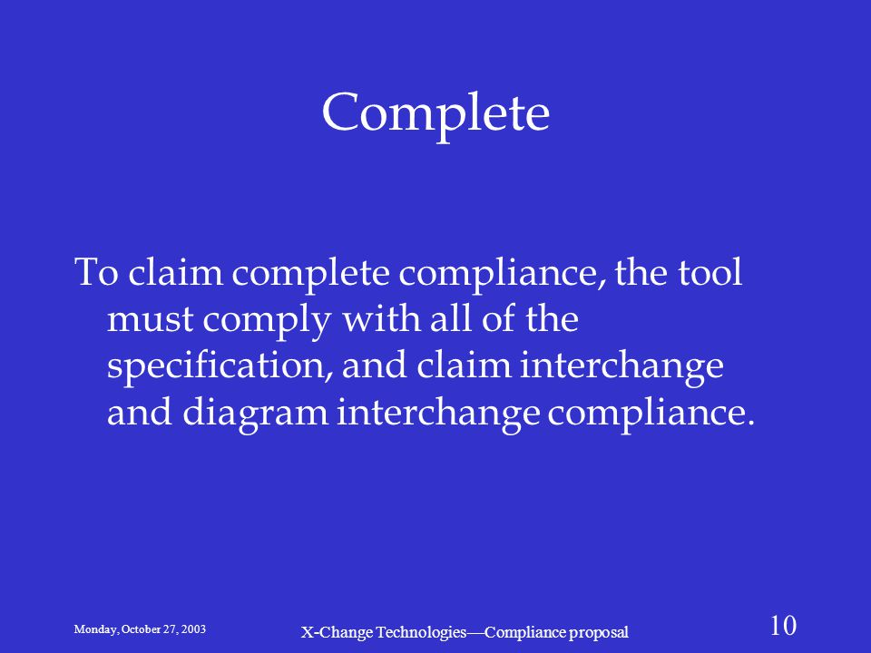 Monday, October 27, 2003 X-Change Technologies—Compliance proposal 10 Complete To claim complete compliance, the tool must comply with all of the spec