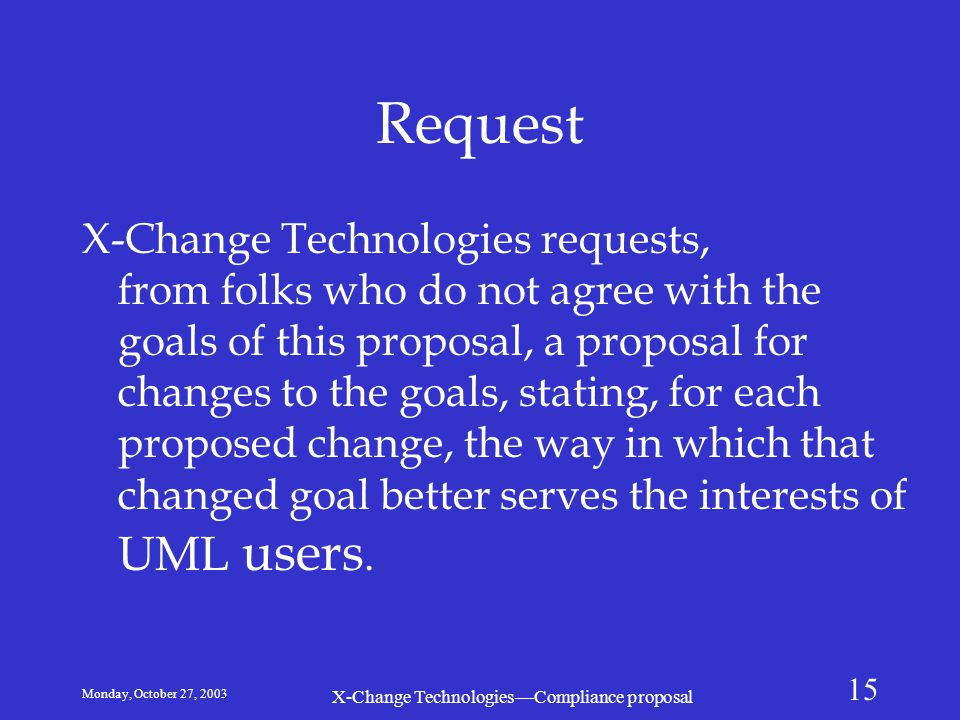 Monday, October 27, 2003 X-Change Technologies—Compliance proposal 15 Request X-Change Technologies requests, from folks who do not agree with the goa