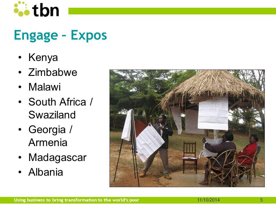 Using business to bring transformation to the world's poor 11/10/20145 Engage – Expos Kenya Zimbabwe Malawi South Africa / Swaziland Georgia / Armenia Madagascar Albania