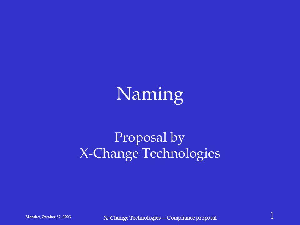 Monday, October 27, 2003 X-Change Technologies—Compliance proposal 1 Naming Proposal by X-Change Technologies