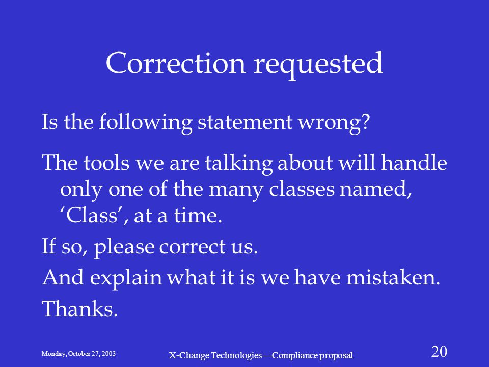 Monday, October 27, 2003 X-Change Technologies—Compliance proposal 20 Correction requested Is the following statement wrong.