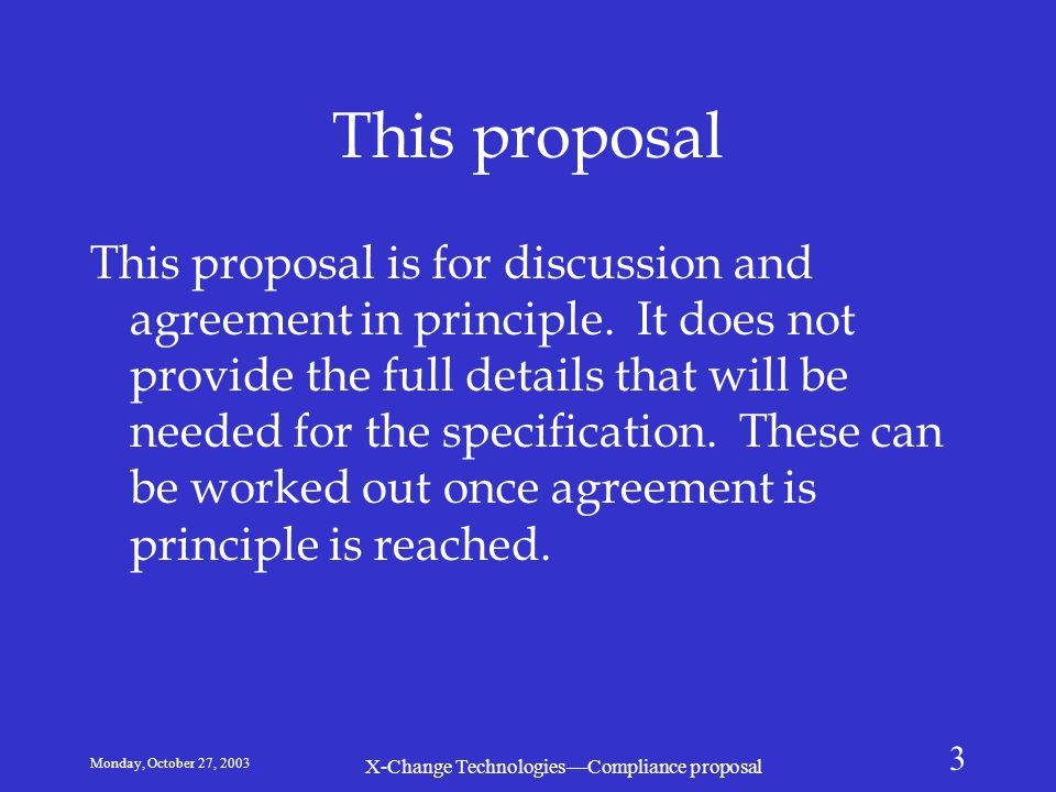 Monday, October 27, 2003 X-Change Technologies—Compliance proposal 3 This proposal This proposal is for discussion and agreement in principle.