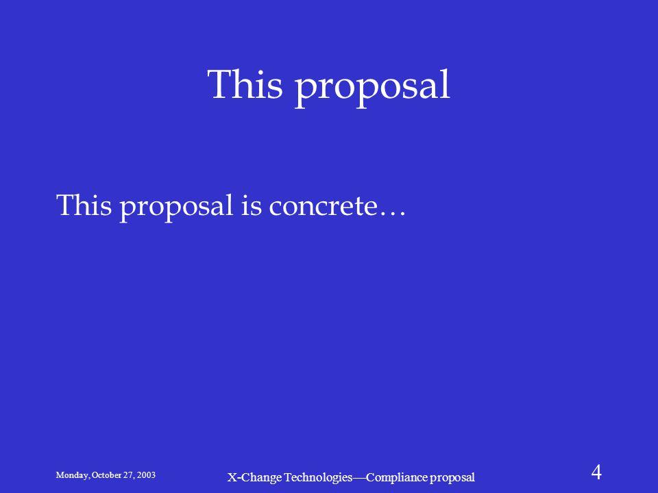 Monday, October 27, 2003 X-Change Technologies—Compliance proposal 4 This proposal This proposal is concrete…