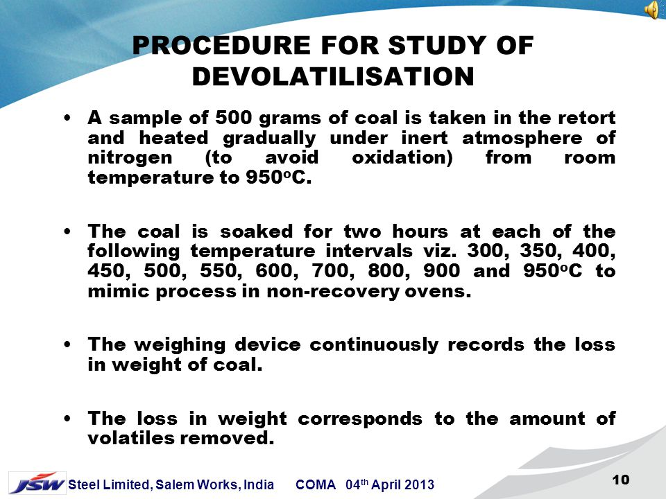 9 Steel Limited, Salem Works, India COMA 04 th April 2013 999 APPARATUS FOR THE DETERMINATION OF DEVOLATILISATION OF COALS