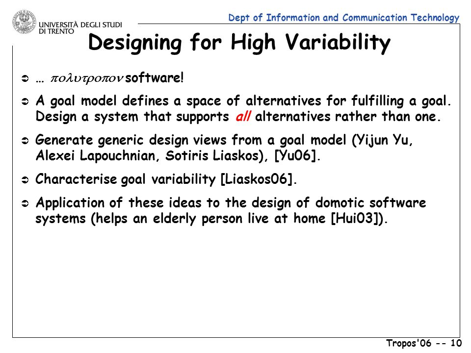 Dept of Information and Communication Technology Tropos 06 -- 10 Designing for High Variability  …  software.
