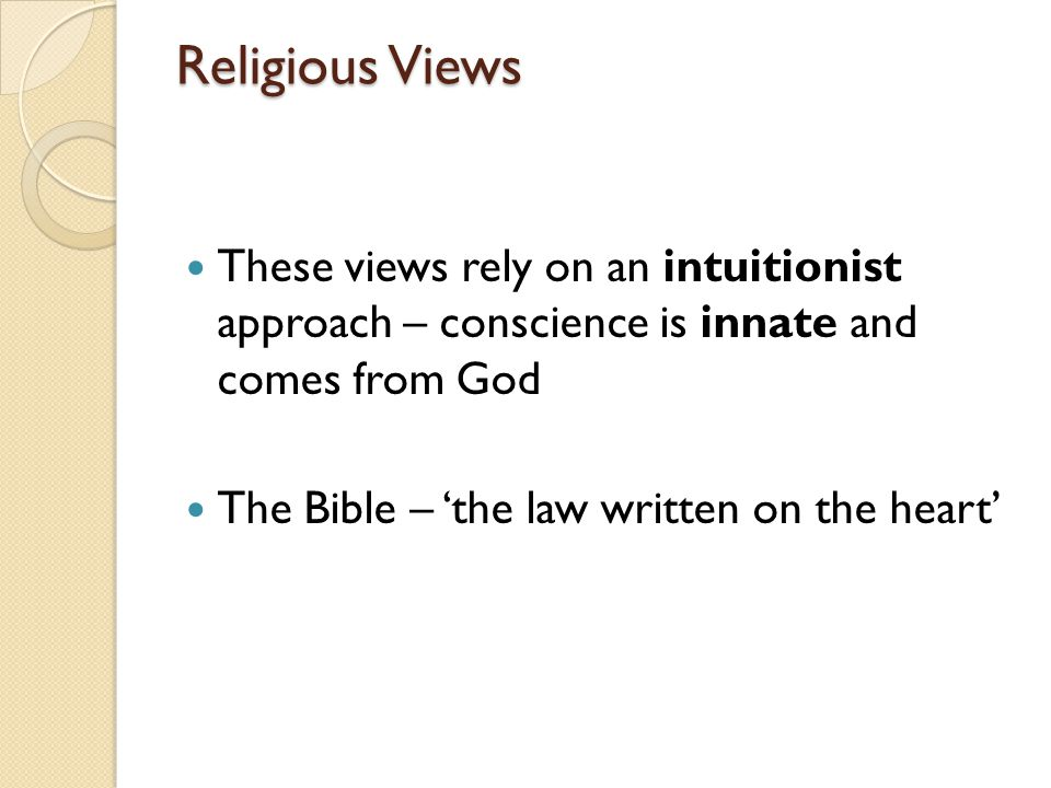 Religious Views These views rely on an intuitionist approach – conscience is innate and comes from God The Bible – 'the law written on the heart'