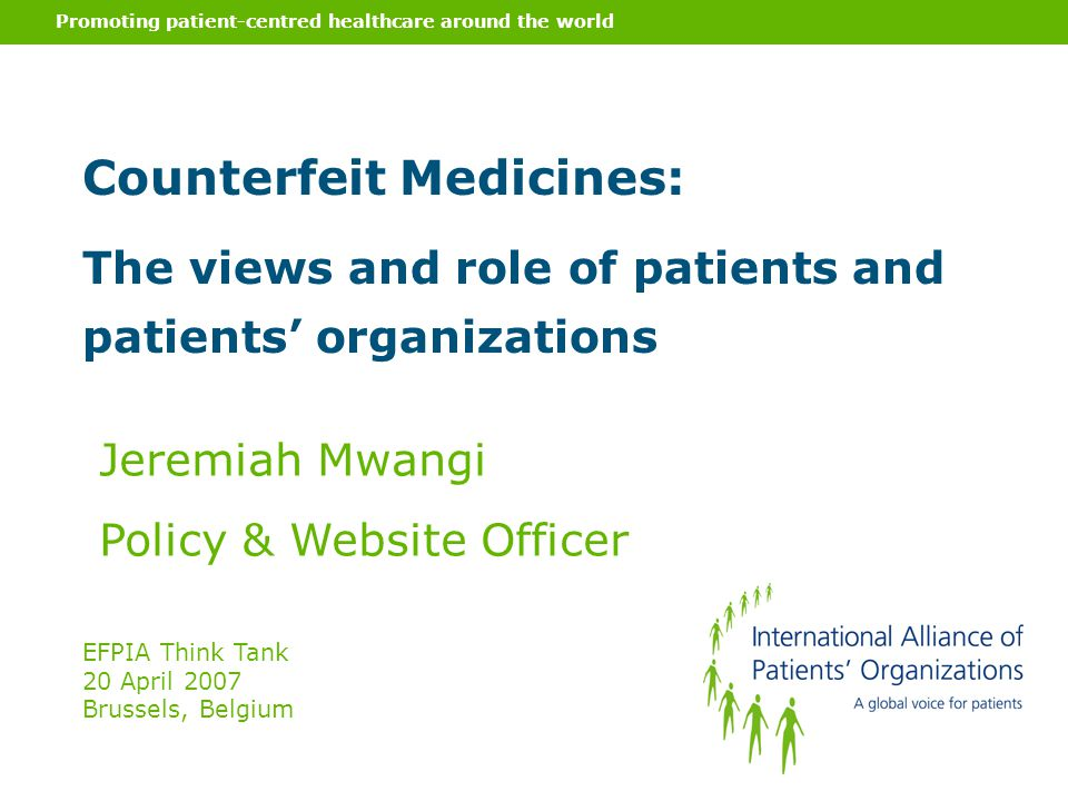 Promoting patient-centred healthcare around the world Counterfeit Medicines: The views and role of patients and patients' organizations Jeremiah Mwang