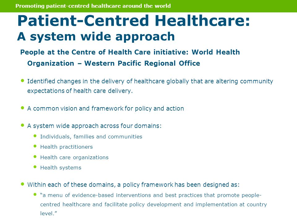 People at the Centre of Health Care initiative: World Health Organization – Western Pacific Regional Office Identified changes in the delivery of healthcare globally that are altering community expectations of health care delivery.