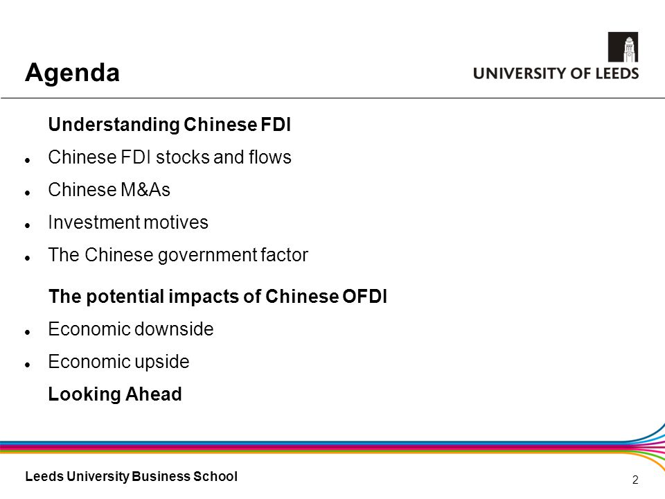 Leeds University Business School Understanding Chinese FDI Chinese FDI stocks and flows Chinese M&As Investment motives The Chinese government factor