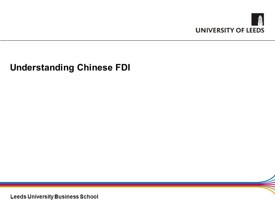 Leeds University Business School Understanding Chinese FDI
