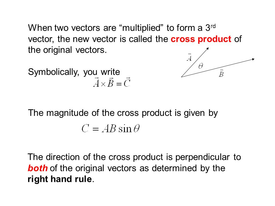 """When two vectors are """"multiplied"""" to form a 3 rd vector, the new vector is called the cross product of the original vectors. Symbolically, you write T"""