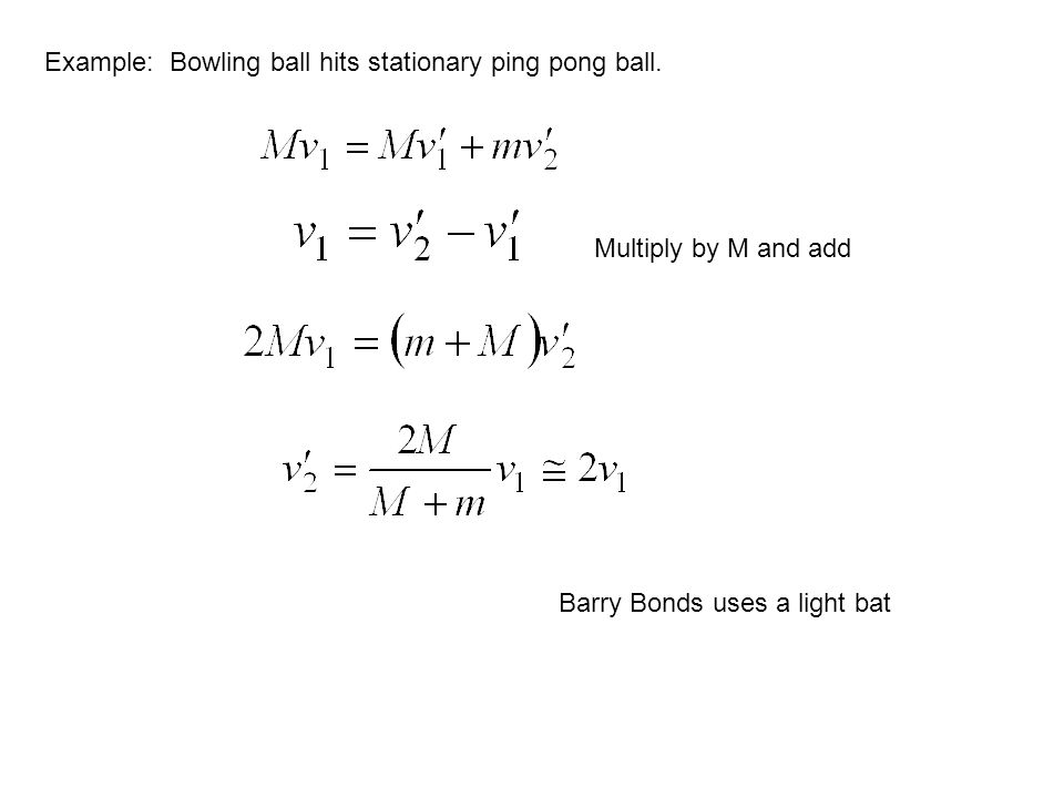 Example: Bowling ball hits stationary ping pong ball.