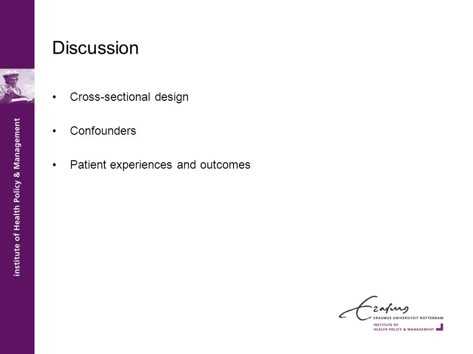 Discussion Cross-sectional design Confounders Patient experiences and outcomes