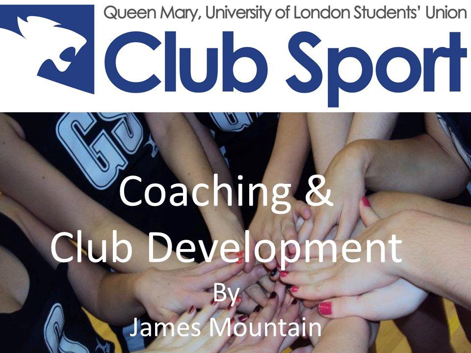 By James Mountain Coaching & Club Development By James Mountain