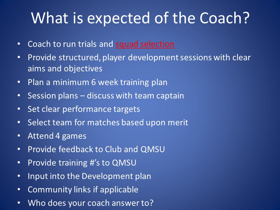 What is expected of the Coach.