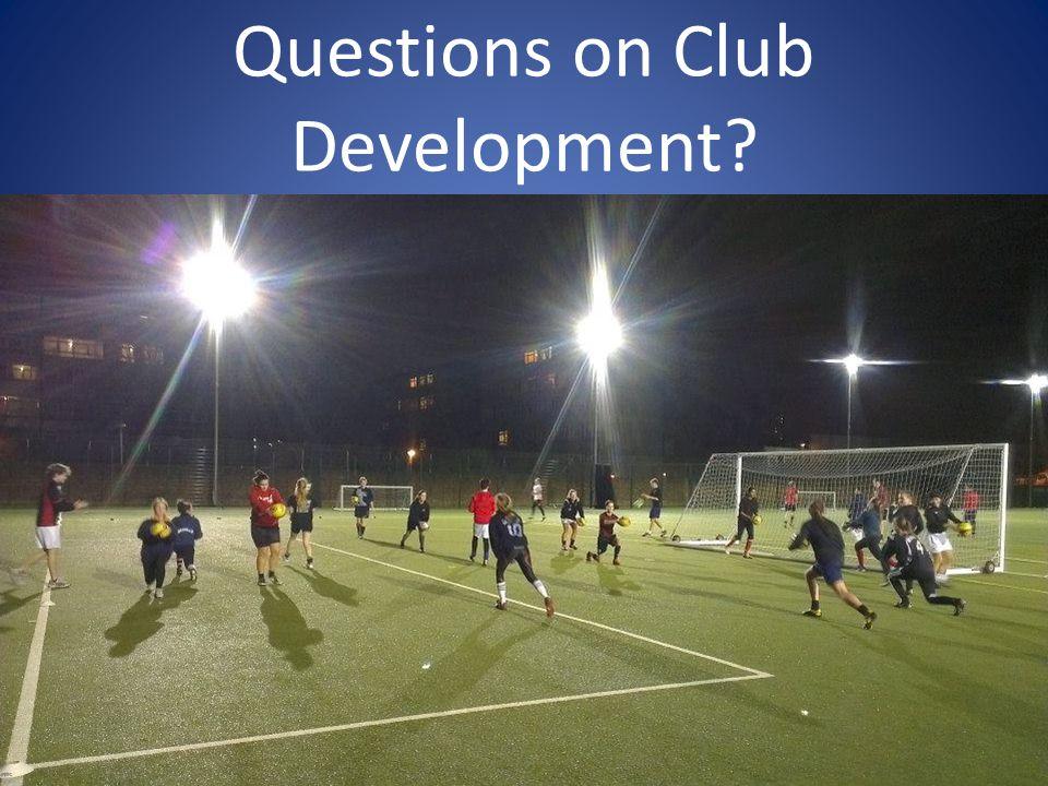 Questions on Club Development?