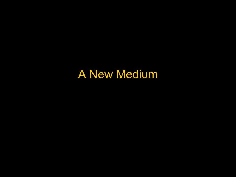 A New Medium