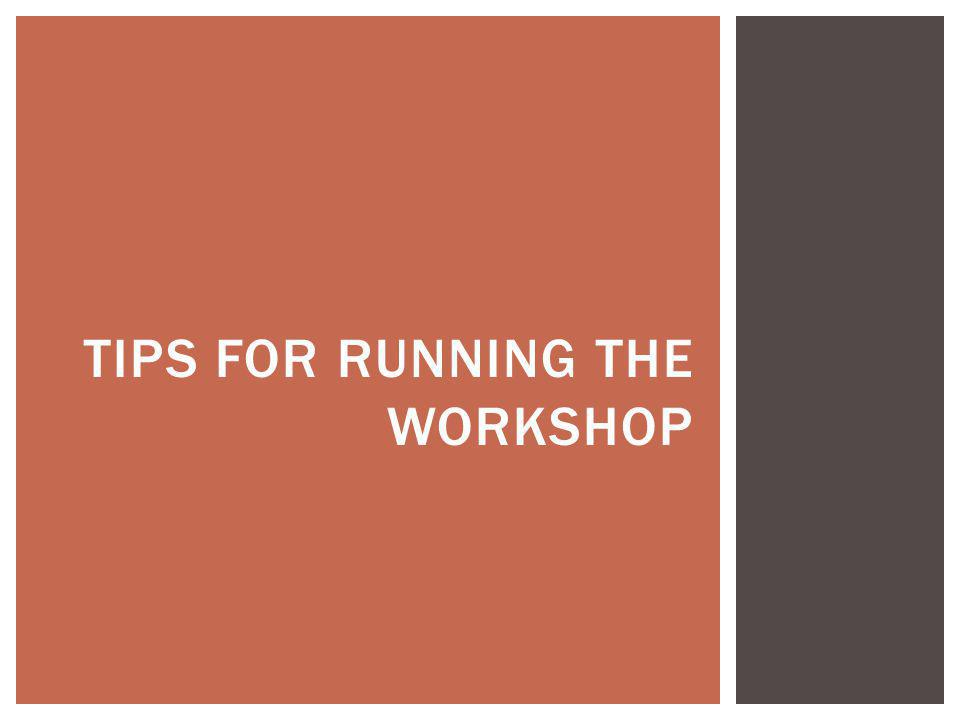 TIPS FOR RUNNING THE WORKSHOP