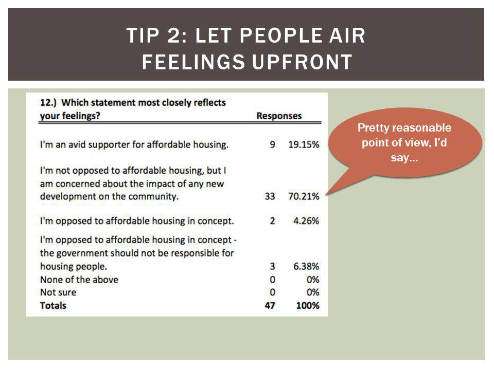 TIP 2: LET PEOPLE AIR FEELINGS UPFRONT Pretty reasonable point of view, I'd say…